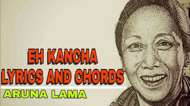 Eh Kancha Lyrics and Chords – Aruna Lama | Eh Kancha Guitar Chords | Neplych