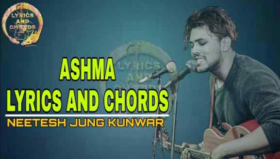 Ashma (A Confession) Lyrics and Chords – Neetesh Jung Kunwar | Ashma lyrics and Chords
