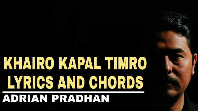 khairo-khairo-kapal-timro-lyrics-and-chords-adrian-pradhan-neplych