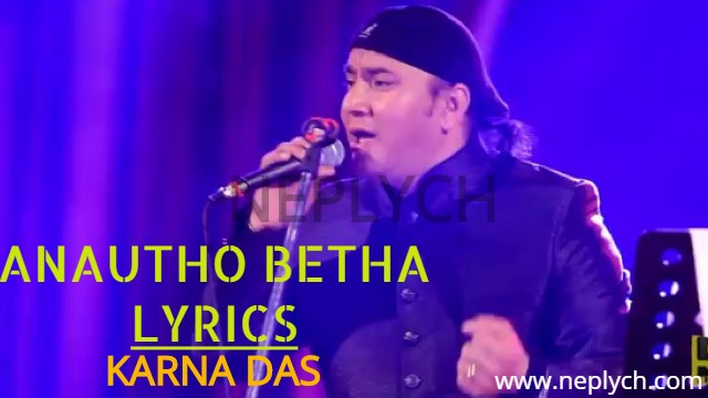 Anautho Betha Bhayecha Lyrics – Karna Das and Madhyanha (English+नेपाली) | Karna Das Songs Lyrics, Chords, Tabs