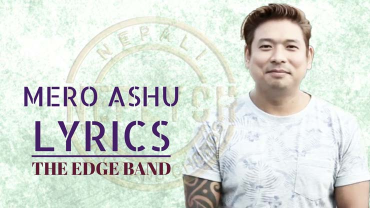 Mero Ashu Lyrics – The Edge Band