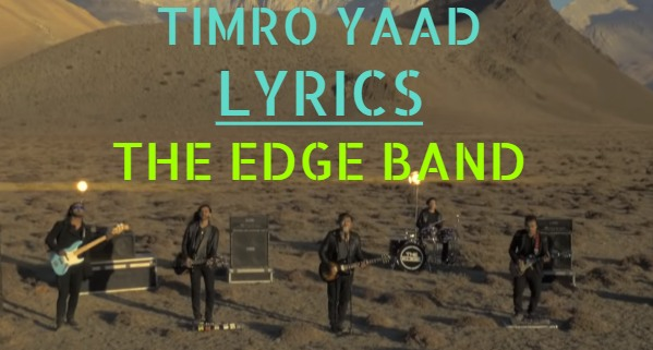 Timro Yaad Lyrics – The Edge Band | The Edge Band Songs Lyrics, Chords, Tabs