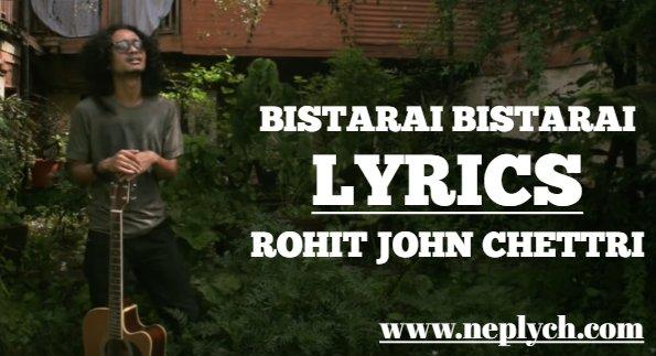 Bistarai Bistarai Lyrics - Rohit John Chettri (English+नेपाली) | Rohit John Chettri Songs Lyrics, Chords, Tabs | Neplych