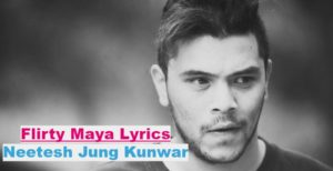 Flirty Maya Lyrics – Neetesh Jung Kunwar (English+नेपाली) | Neetesh Jung Kunwar Songs Lyrics, Chords, Tabs
