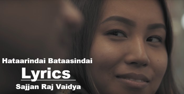 Hataarindai Bataasindai Lyrics - Sajjan Raj Vaidya (English+नेपाली) | Sajjan Raj Vaidya Songs Lyrics, Chords, Tabs | Neplych