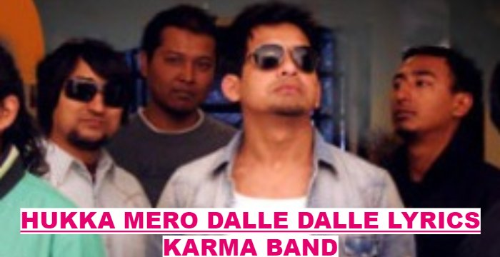 Hukka Mero Dalle Dalle Lyrics – Karma Band (English+नेपाली) | Karma Band Songs Lyrics, Chords, Tabs