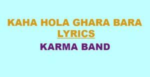 Kaha Hola Ghara Bara Lyrics – Karma Band (English+नेपाली)   Karma Band Songs Lyrics, Chords, Tabs