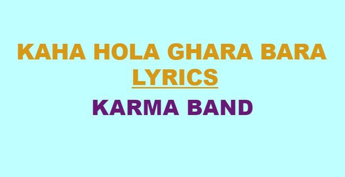 Kaha Hola Ghara Bara Lyrics – Karma Band (English+नेपाली) | Karma Band Songs Lyrics, Chords, Tabs