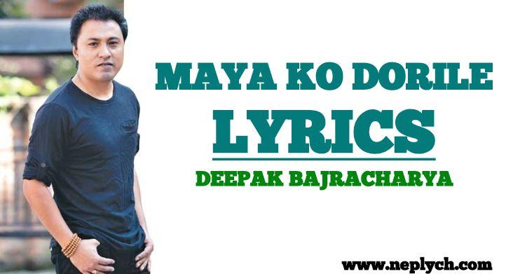 Maya Ko Dorile Lyrics - Deepak Bajracharya (English+नेपाली) | Deepak Bajracharya Songs Lyrics, Chords, Tabs | Neplych