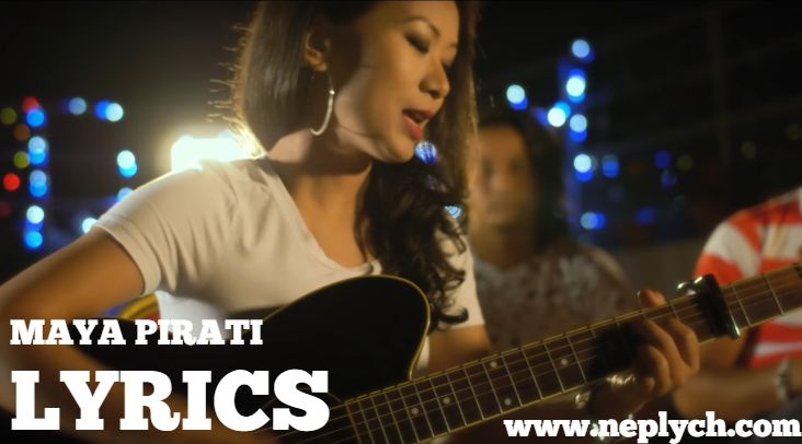 Maya Pirati Lyrics – Trishna Gurung (English+नेपाली) | Trishna Gurung Songs Lyrics, Chords, Tabs | Neplych