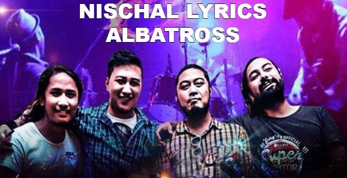 Nischal Lyrics – Albatross Band   Albatross Band Songs Lyrics, Chords, Tabs