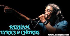 Resham Lyrics and Chords – Nepathya | Nepathya Songs Lyrics, Chords, Tabs | Neplych