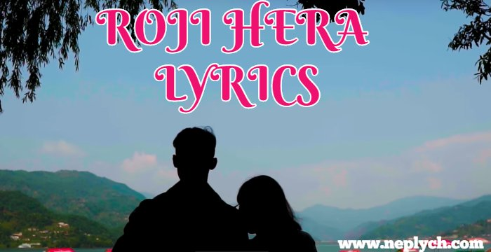 Roji Hera Lyrics - Mohit Gurung   Nepali Songs lyrics, Chords, Tabs   Neplych