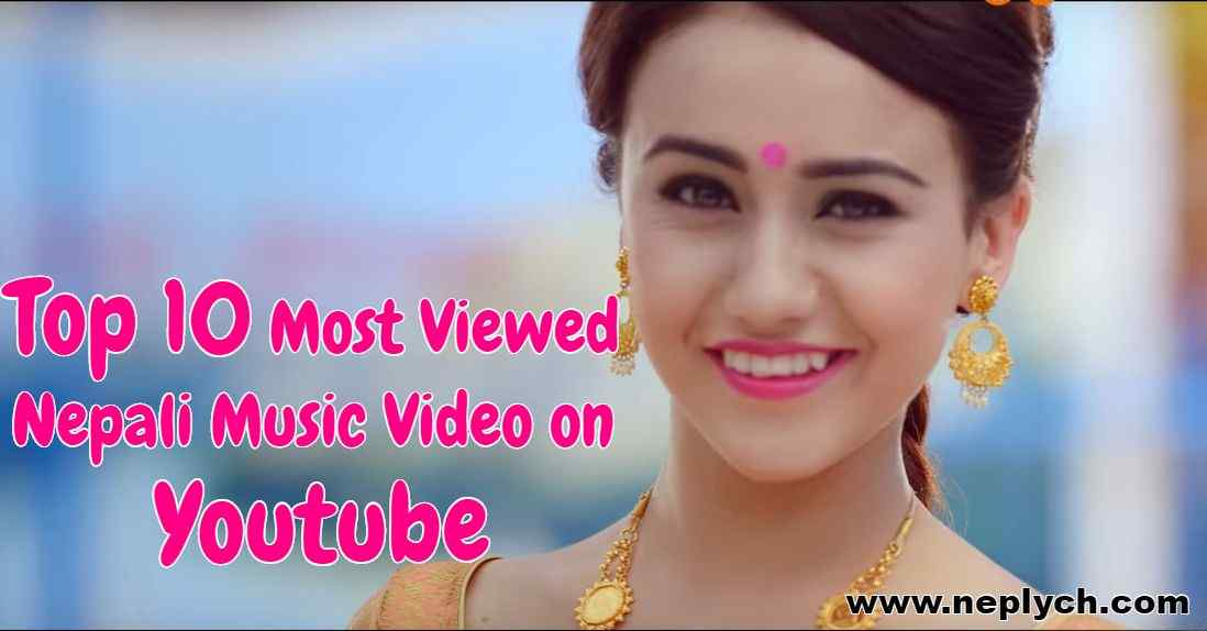 Top 10 Most Viewed Nepali Music Video on Youtube | Most Viewed Nepali Video on Youtube