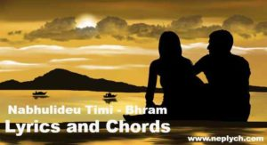 Nabhulideu Timi Lyrics - Bhram. Here is the Nabhulideu Timi Lyrics by Bhram - Chords: C#m, A, B, E, G#m, Strumming pattern: DDUUD DUDU (D-down, U-up) nabhulideu timi lyrics, nabhulideu timi lyrics and chords, nabhulideu timi guitar chords, nabhulideu timi guitar lesson, nabhulideu timi free mp3 download, lyrics of nabhulideu timi, chords of nabhulideu timi, bhram nabhulideu timi lyrcs bhram songs lyrics, bhram songs download latest nepali songs