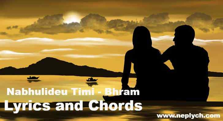 Nabhulideu Timi Lyrics and Chords – Bhram | Nabhulideu Timi  Guitar Chords | Neplych