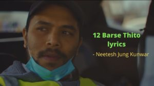 12 Barse Thito Lyrics – Neetesh Jung Kunwar | Neetesh Jung Kunwar Songs Lyrics, Chords, Mp3, Tabs