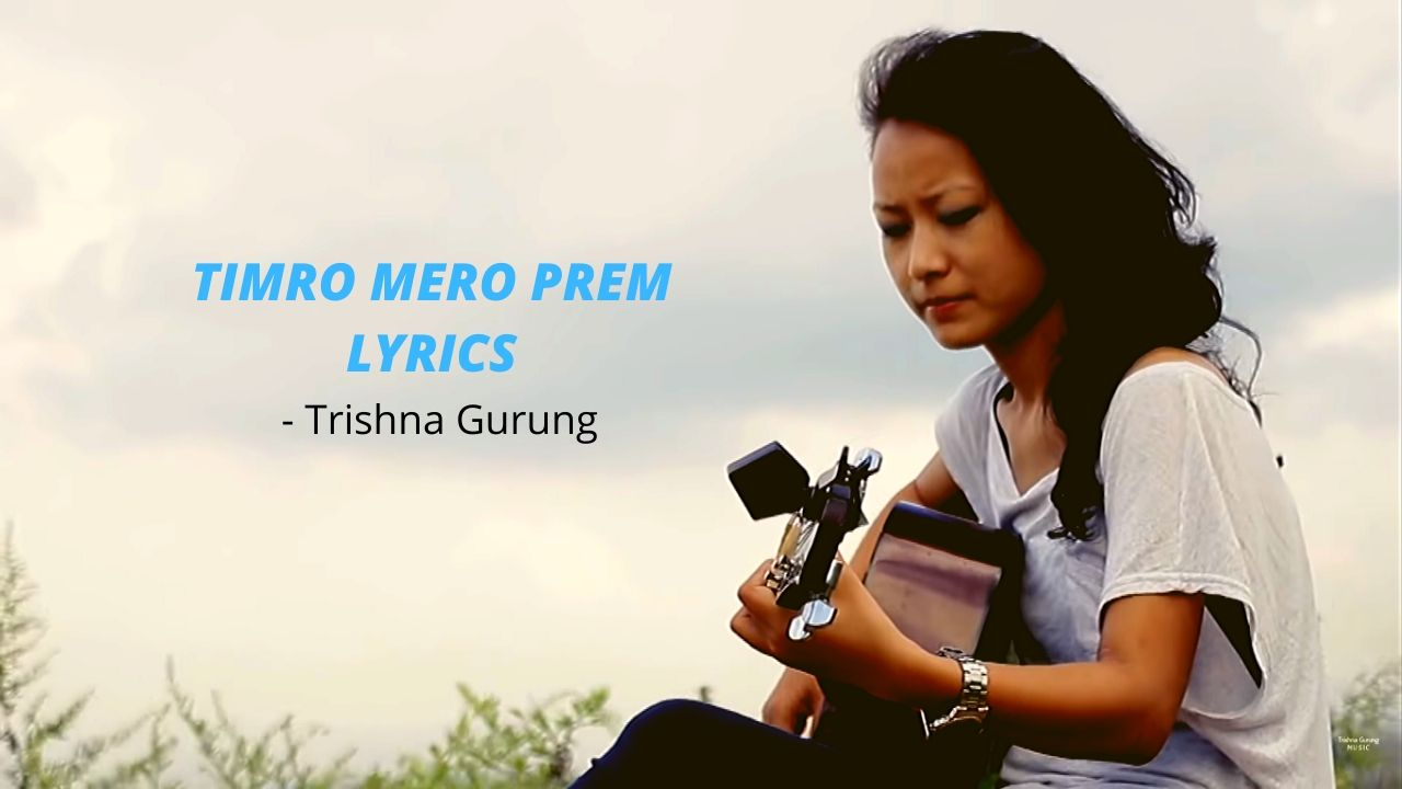 Timro Mero Prem Lyrics - Trishna Gurung Trishna Gurung Songs Lyrics, Chords, Mp3, Tabs