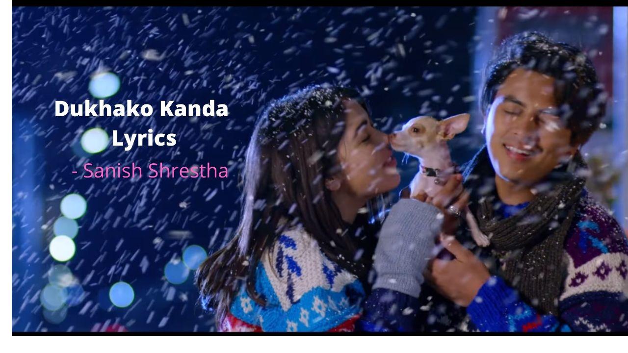 Dukhako Kanda Lyrics – Sanish Shrestha (Ma Yesto Geet Gauchhu 2) | Sanish Shrestha Songs Lyrics, Chords, Mp3, Tabs