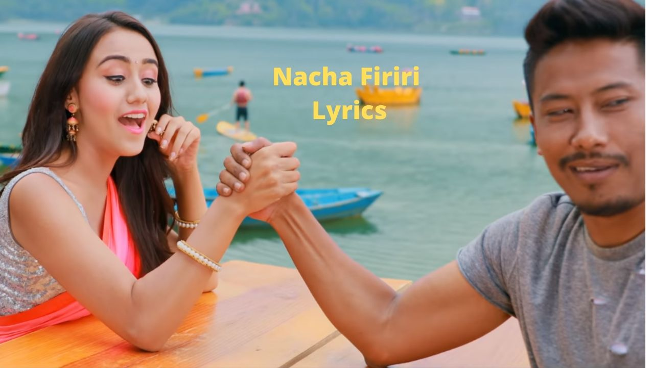 Nacha Firiri Lyrics - Mahesh Kafle Ft. and Melina Rai Nischal Basnet, Swastima Khadka and Kristal Klaws