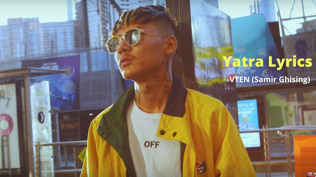 Yatra Lyrics - VTEN (Samir Ghising) VTEN Songs Lyrics, Chords, Mp3, Tabs