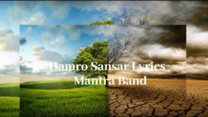 Hamro Sansar Lyrics – Mantra Band | Mantra Band Songs Lyrics, Chords, Mp3, Tabs