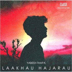 Laakhau Hajarau Lyrics – Yabesh Thapa | Yabesh Thapa Songs Lyrics, Chords, Mp3, Tabs, Video