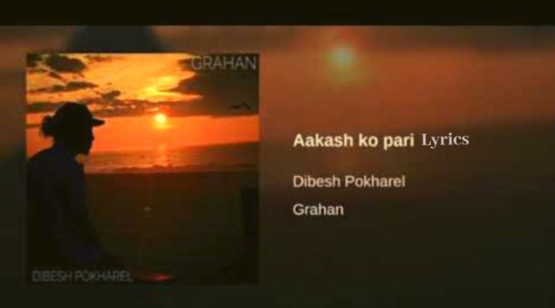 Aakash ko Pari Lyrics - Arthur Gunn (Dibesh Pokharel) Arthur Gunn Lyrics, Chords, Mp3, Tabs