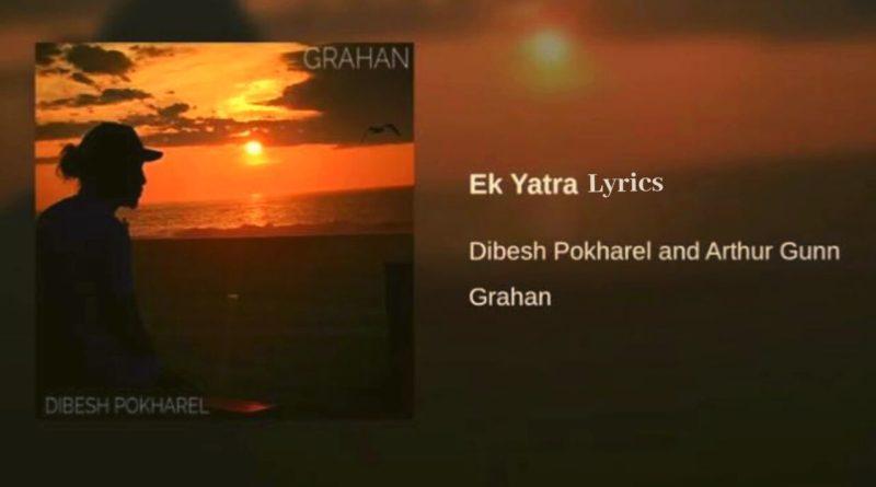 Ek Yatra Lyrics - Arthur Gunn (Dibesh Pokharel) Arthur Gunn Lyrics, Chords, Mp3, Tabs