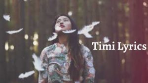Timi Lyrics – Yugal Gurung   Yugal Gurung Songs Lyrics, Chords, Mp3, Tabs
