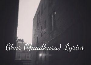 Ghar Lyrics (Yaadharu) – Bartika Eam Rai