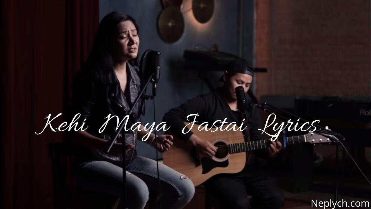 Kehi Maya Jastai Lyrics – Samriddhi Rai