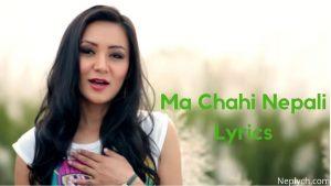 Ma Chahi Nepali Lyrics – Samriddhi Rai