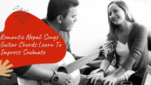 65+ Romantic Nepali Songs Guitar Chords Learn To Impress Soulmate