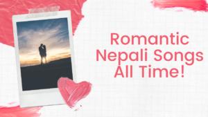 150+ Romantic Nepali Songs All Time! Nepali Love Songs List