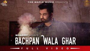 Bachpan Wala Ghar Lyrics – Sharry Maan